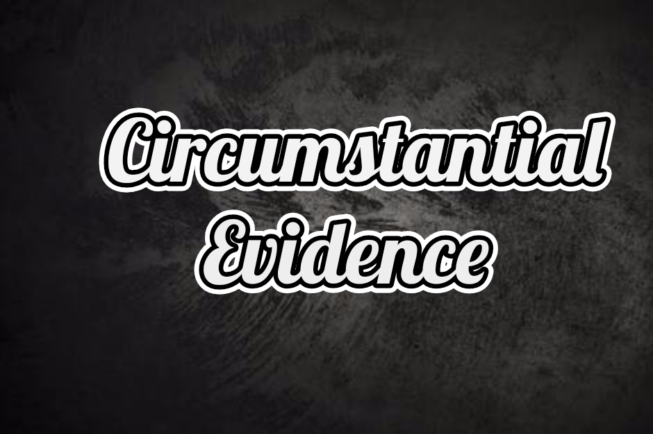 Understanding Circumstantial Evidence By Mohammed Ibrahim Abdul
